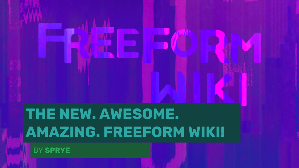 Welcome to the new Freeform Wiki