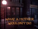 What a Mother Wouldn't Do title card