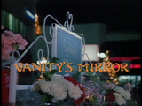 Vanity's Mirror title card