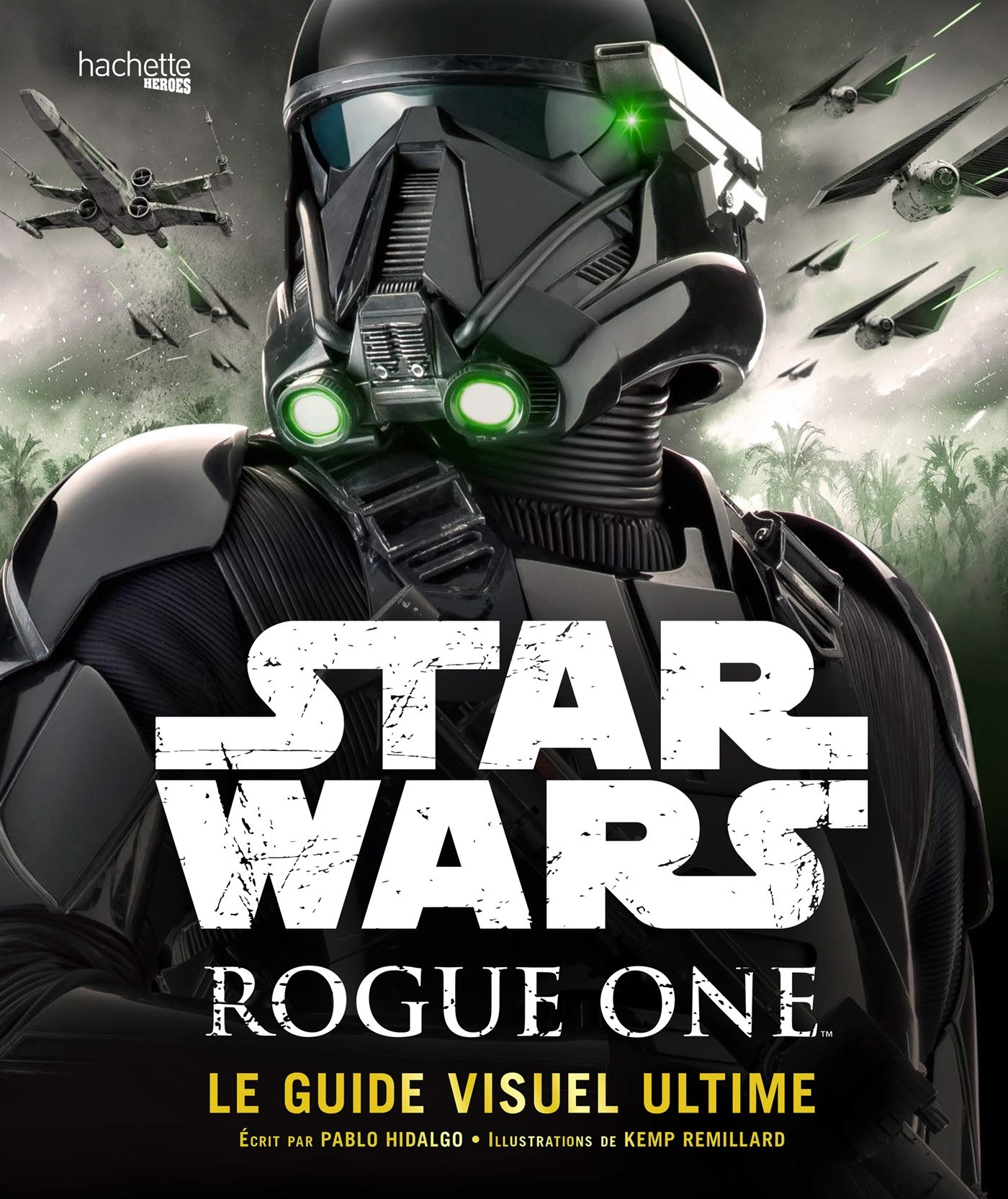 Star Wars : Rogue One : Le Guide Visuel Ultime