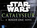 Catalyseur : A Rogue One Novel