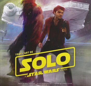 Star Wars : Tout l'art de Solo: A Star Wars Story