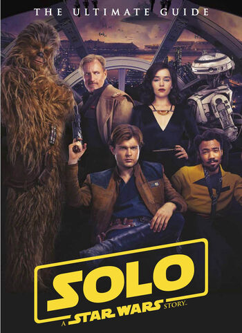 Solo: A Star Wars Story The Ultimate Guide