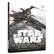 Star Wars: Le Réveil de la Force: Vaisseaux et véhicules: plans, coupes et technologies