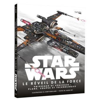 Star Wars : Le Réveil de la Force : Vaisseaux et véhicules : plans, coupes et technologies