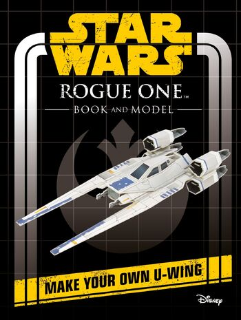 Star Wars: Rogue One Book and Model – Make Your Own U-Wing