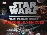 Star Wars: The Clone Wars: Incredible Vehicles