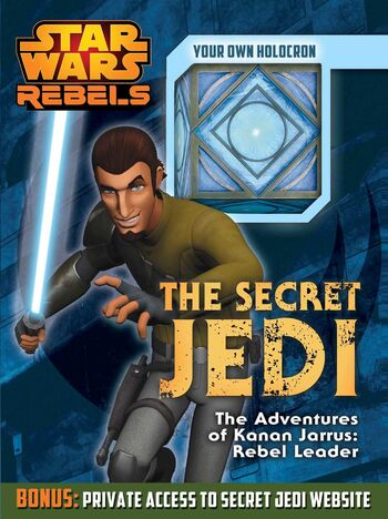 The Secret Jedi: The Adventures of Kanan Jarrus: Rebel Leader