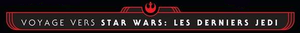 Voyage vers Star Wars Les Derniers Jedi.png