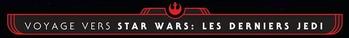 Voyage vers Star Wars : Les Derniers Jedi