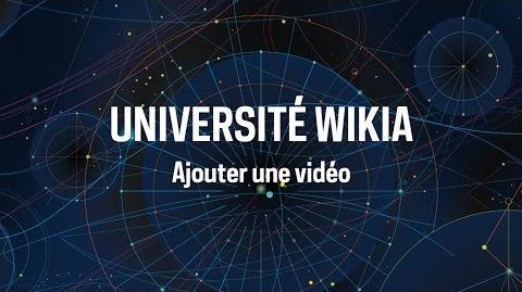 Université Wikia - Ajouter une vidéo