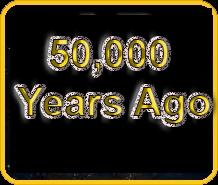 50,000 Years Ago