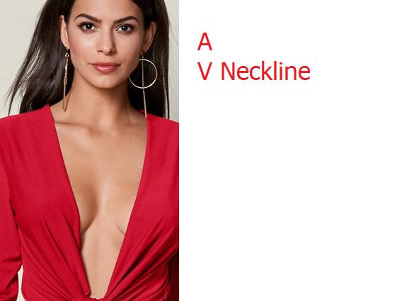 A deep v neckline