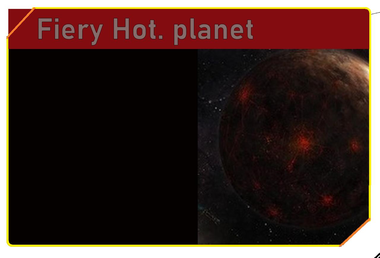 Fiery Hot, Planet
