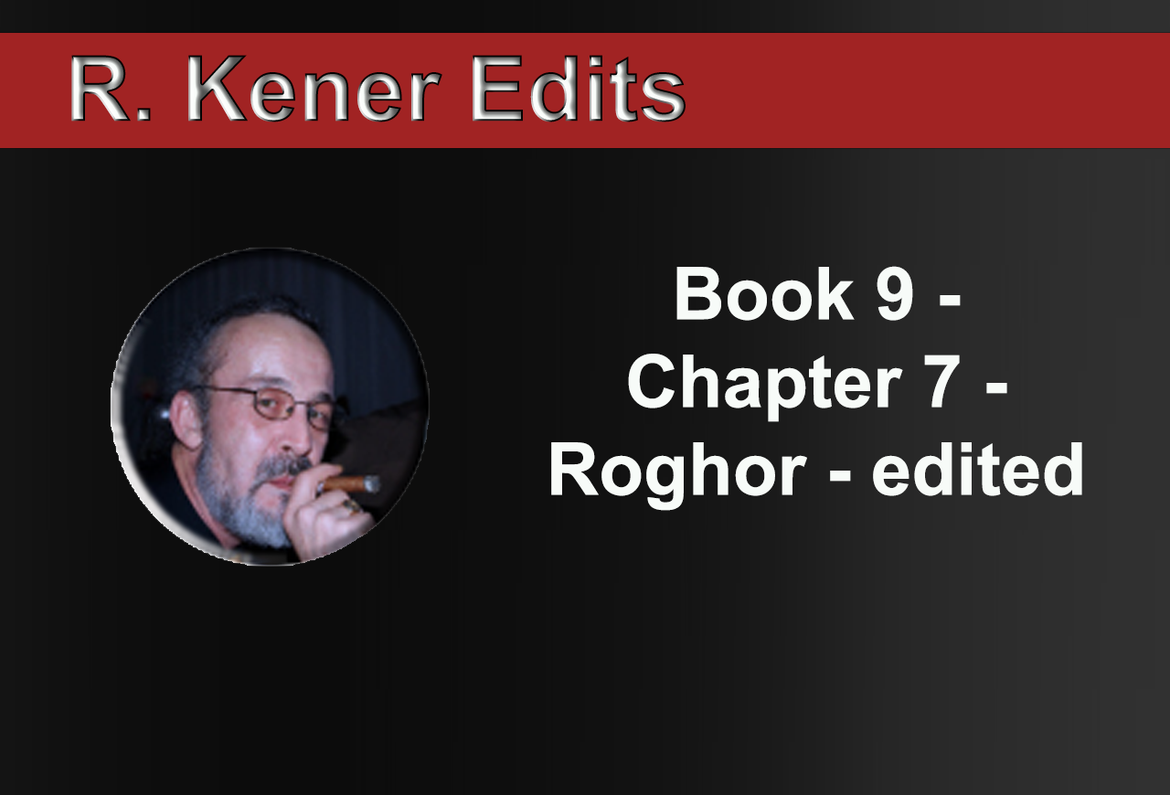 Book 9 - Chapter 7 - Roghor - edited