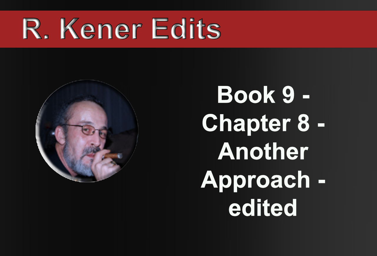 Book 9 - Chapter 8 - Another Approach - edited