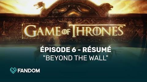 Game of Thrones Saison 7, épisode 6 - Résumé