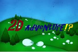 2D Adventure!?