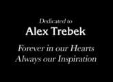 Dedicated to Alex Trebek Forever in Our Hearts Always Our Inspiration