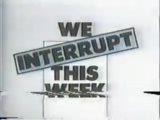 We Interrupt This Week