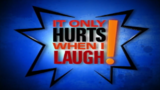 It Only Hurts When I Laugh!.png