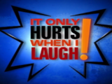 It Only Hurts When I Laugh!