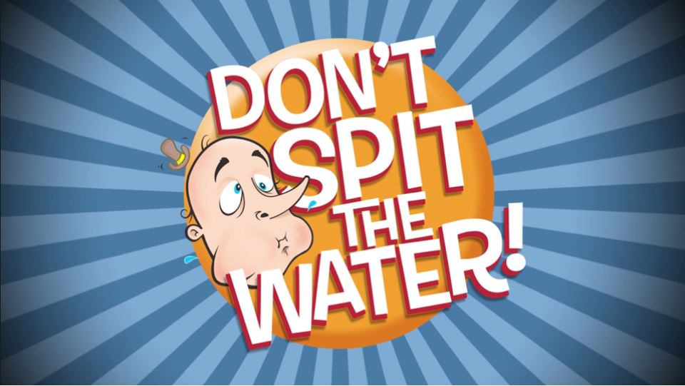 Don't Spit the Water!