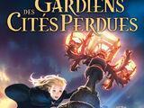 Tome 1 : Gardiens des Cités perdues