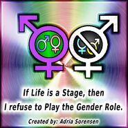 If life is a stage then I refuse to play the gender role