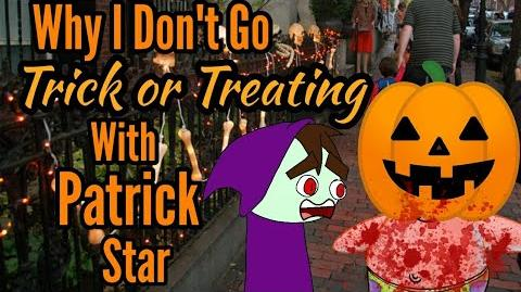 """""""Why I Don't Go Trick or Treating With Patrick Star"""" (13 Days of Halloween) Day I II"""