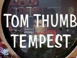 Tom Thumb Tempest