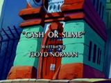 Cash or Slime