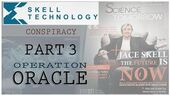 Skell Technology Conspiracy (Part 3) Operation Oracle