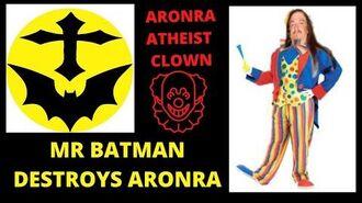 AronRa_vs_Mr_Batman_Aronra_Gets_Owned_&_Looks_Like_An_Atheist_Clown