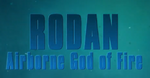 Monsters 101 - Rodan, Airborne God of Fire.png