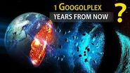 What Will Happen In 1 Googolplex Years From Now?