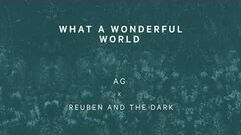 """What a Wonderful World"" - Reuben and the Dark & AG"