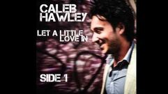 """""""Let a Little Love In"""" - Caleb Hawley"""