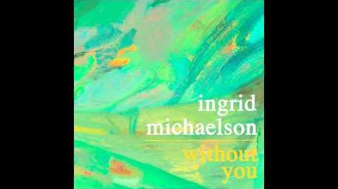 """Without You"" - Ingrid Michaelson"