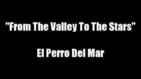"""""""From the Valley to the Stars"""" - El Perro Del Mar"""