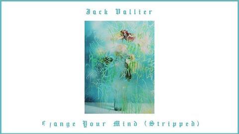 """Change Your Mind (Stripped)"" - Jack Vallier"