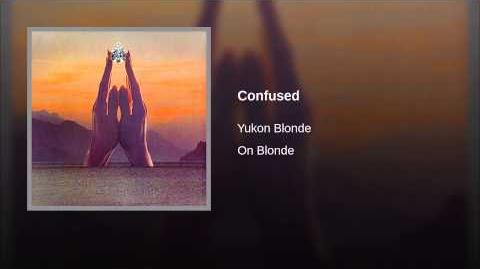 """Confused"" - Yukon Blonde"