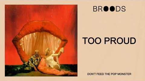 """""""Too Proud"""" - BROODS"""