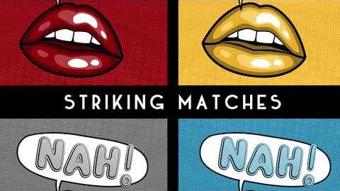 """""""Nah!"""" - Striking Matches"""