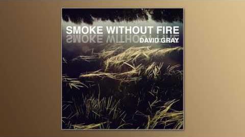 """""""Smoke Without Fire"""" - David Gray"""