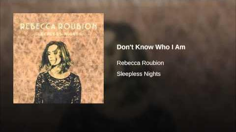 """""""Don't Know Who I Am"""" - Rebecca Roubion"""