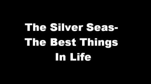 """""""The Best Things in Life"""" - The Silver Seas"""