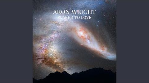 """""""Scared to Love"""" - Aron Wright"""