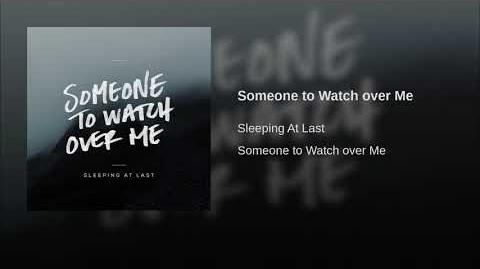 """""""Someone to Watch over Me"""" - Sleeping at Last"""