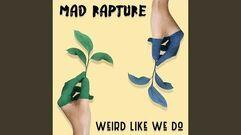 """""""Weird Like We Do"""" - Mad Rapture"""
